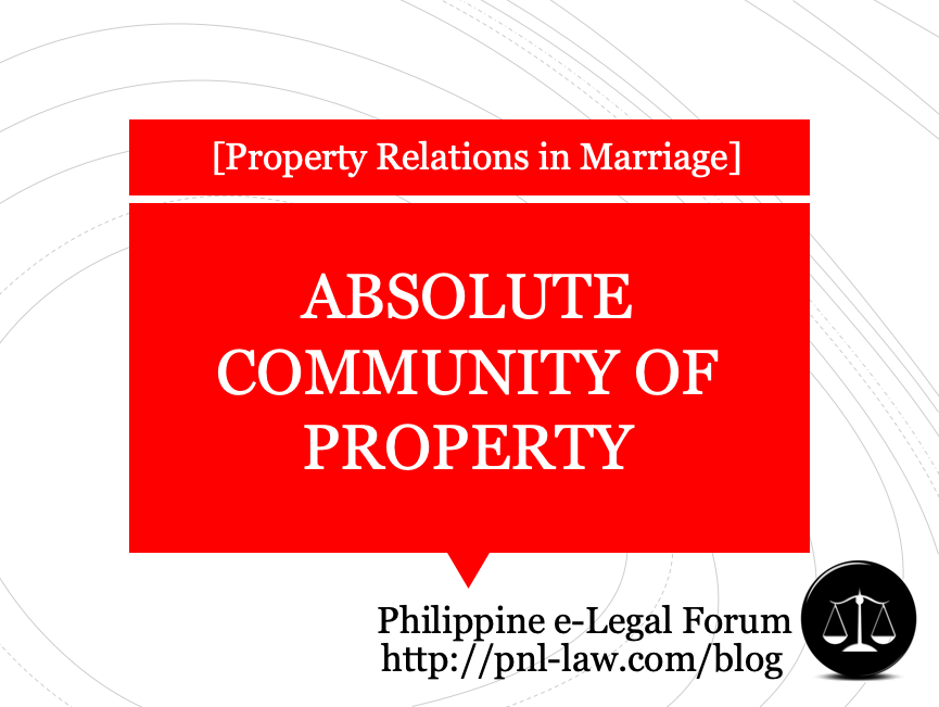 Absolute Community of Property during Marriage in the Philippines