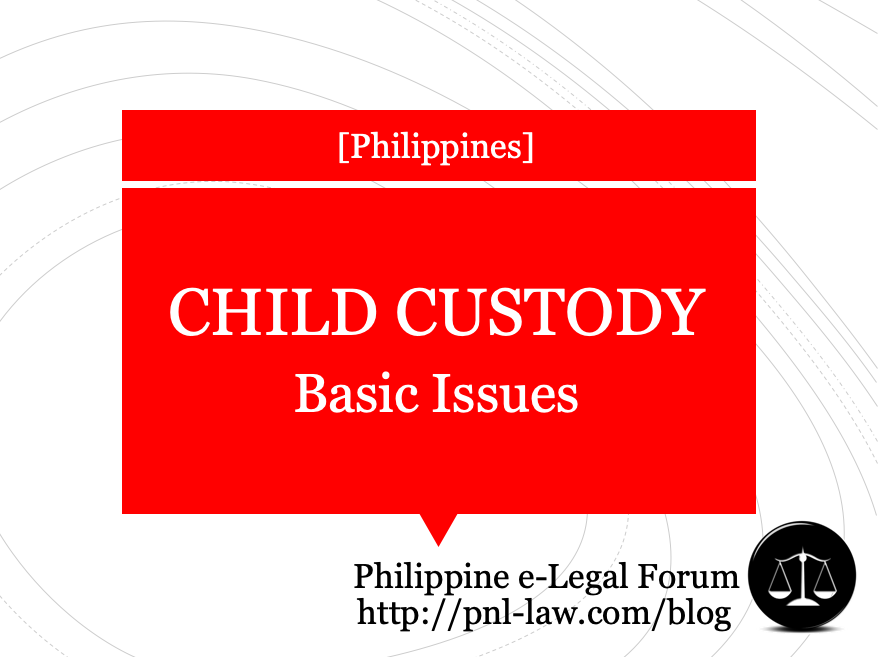 Basic Issues on Child Custody in the Philippines