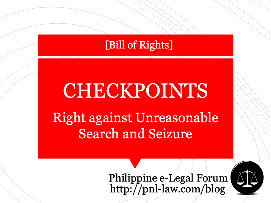 Checkpoints and the Right Against Unreasonable Search and Seizure in the Philippines