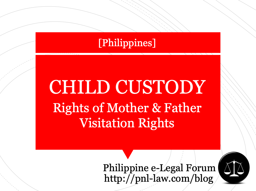 Child Custody in the Philippines: RIghts of the Father and the Mother