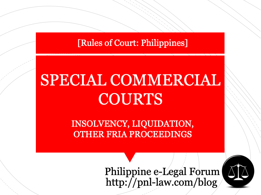 Expanded Coverage of Specia Commercial Courts for Insolvency, Liquidation, other FRIA Proceedings