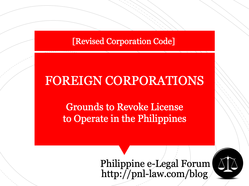 Foreign Companies - Grounds to Revoke License to Operate in the Philippines