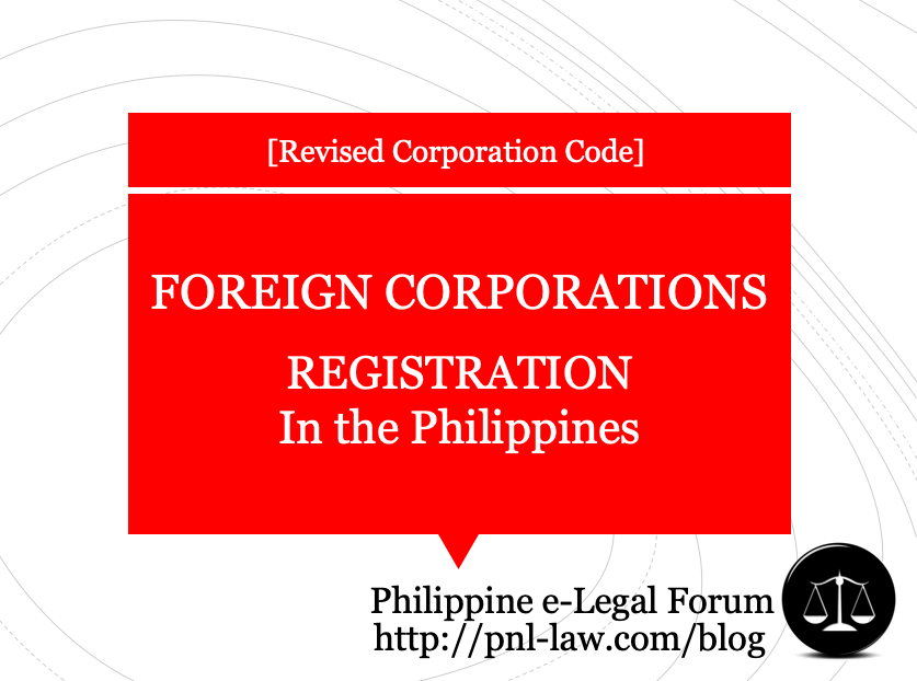 Foreign Corporations - Registration in the Philippines