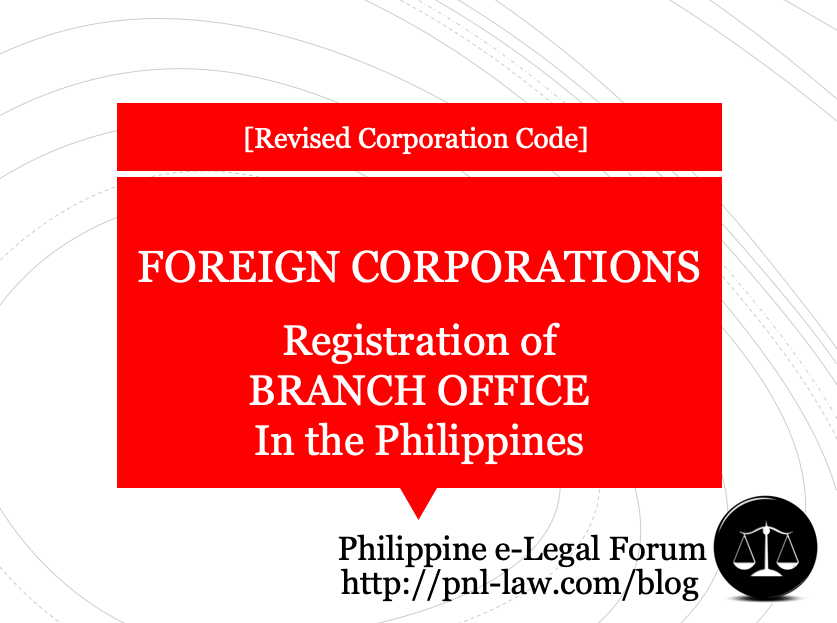 Foreign Corporations - Registration of Branch Office in the Philippines