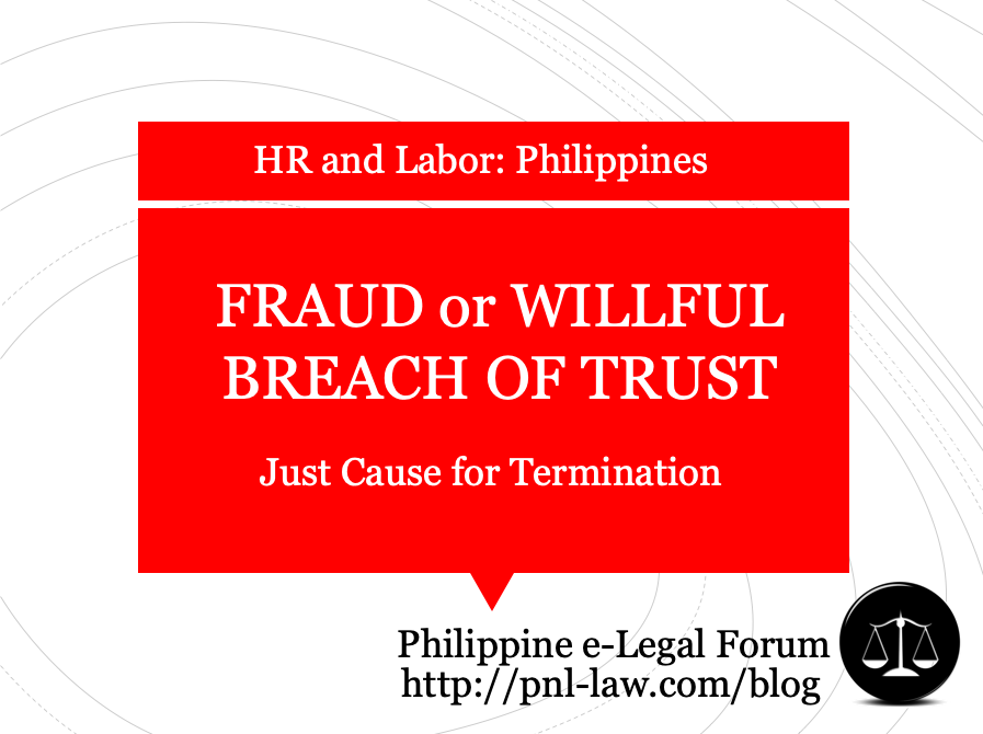 Fraud or Willful Breach of Trust Just Cause Termination Philippines