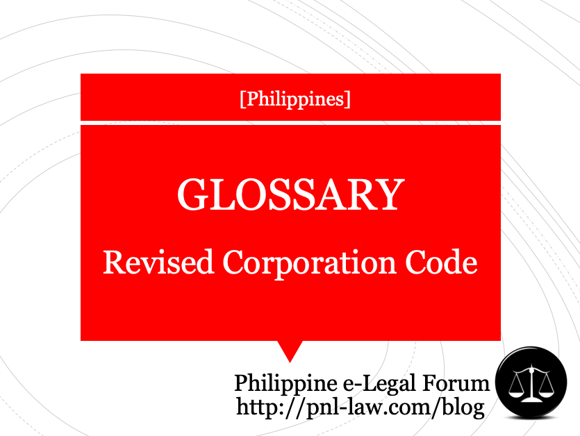Glossary - Revised Corporation Code of the Philippines