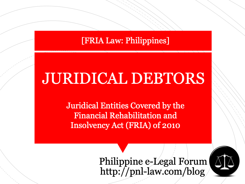 Juridical Entities Covered by the Financial Rehabilitation and Insolvency Act (FRIA) of 2010