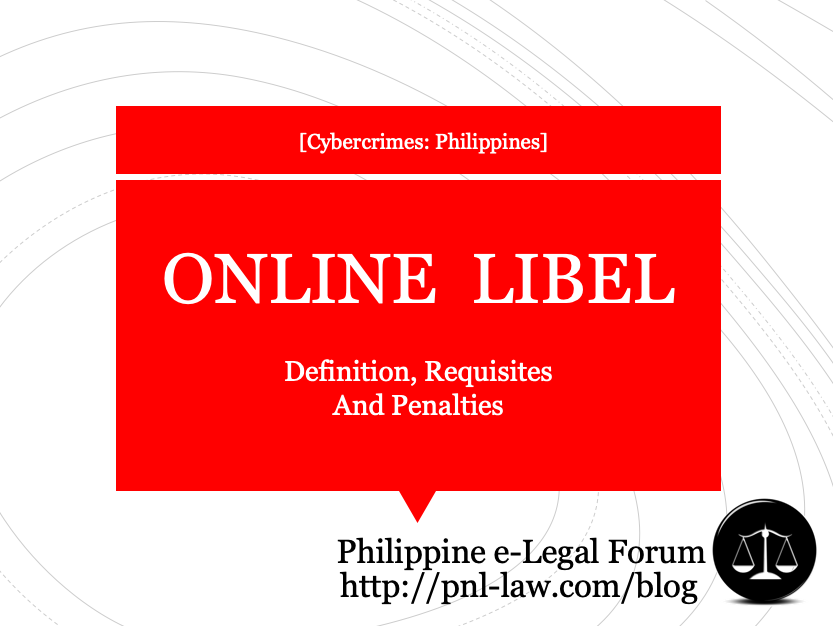 Online Libel in the Philippines: Definition, Requisites and Application of Penalties