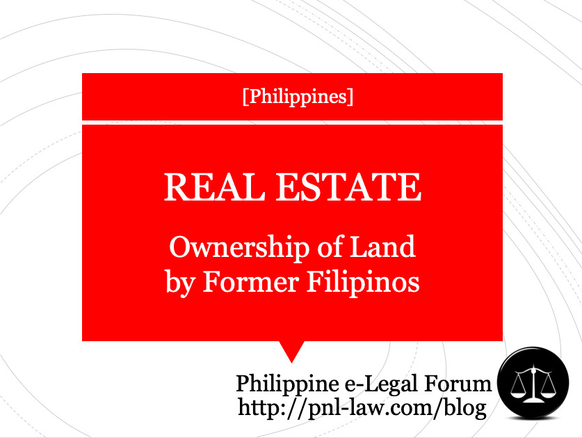 Ownership by Former Filipinos of Real Estate in the Philippines
