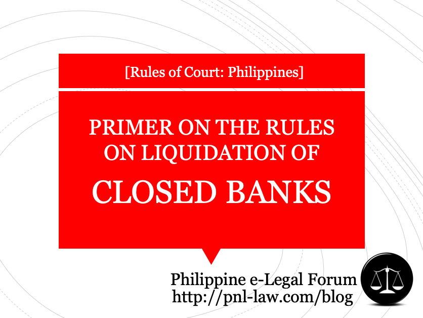 Primer on the Rules on Liquidation of Closed Banks in the Philippines