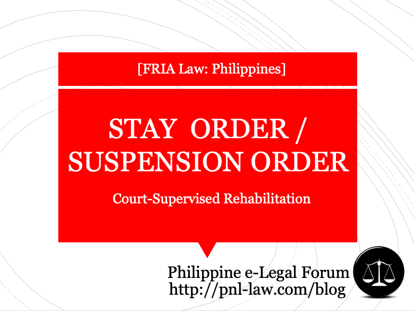 Stay Order or Suspension Order in Court-Supervised Rehabilitation in the Philippines