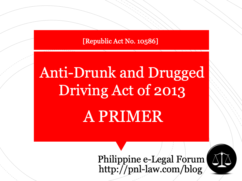 Summary Primer on Anti-Drunk and Drugged Driving of 2013 (Philippines)