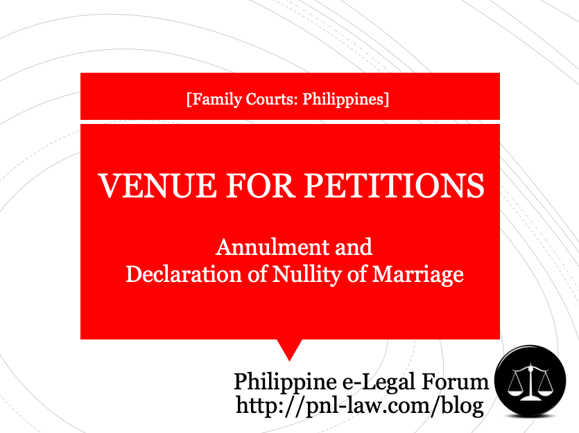 Venue of Petitions for Annulment and Declaration of Nullity of Marriage in the Philippines