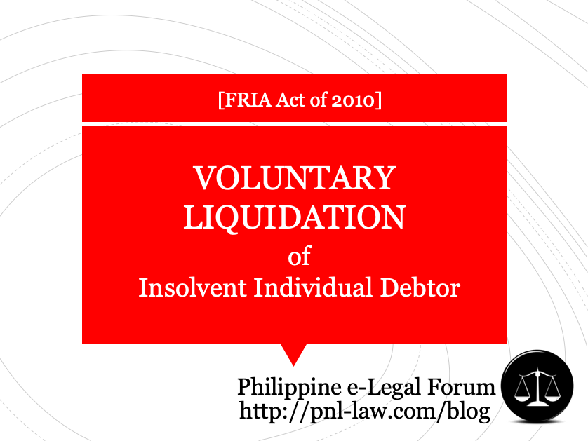 Voluntary Liquidation of Insolvent Individual Debtor under the FRIA (Philippines)